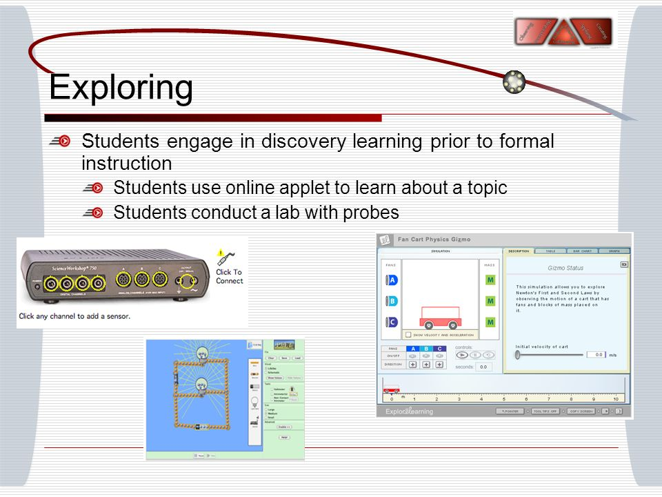 Exploring Students engage in discovery learning prior to formal instruction Students use online applet to learn about a topic Students conduct a lab w