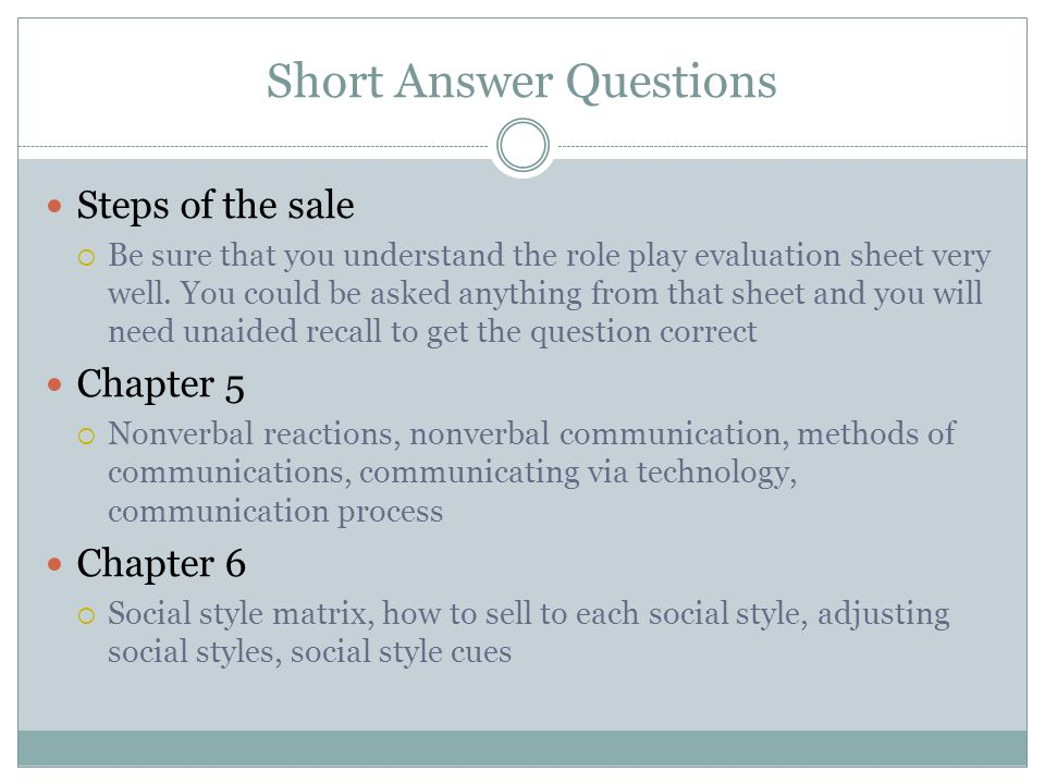 Short Answer Questions Steps of the sale Be sure that you understand the role play evaluation sheet very well. You could be asked anything from that s