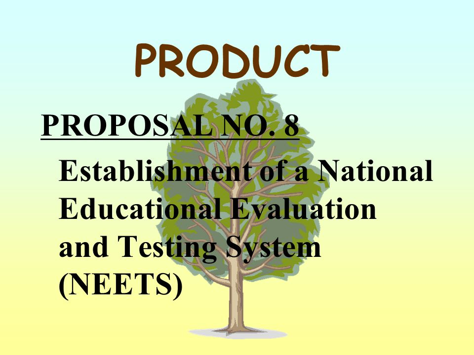 PRODUCT PROPOSAL NO. 8 Establishment of a National Educational Evaluation and Testing System (NEETS)