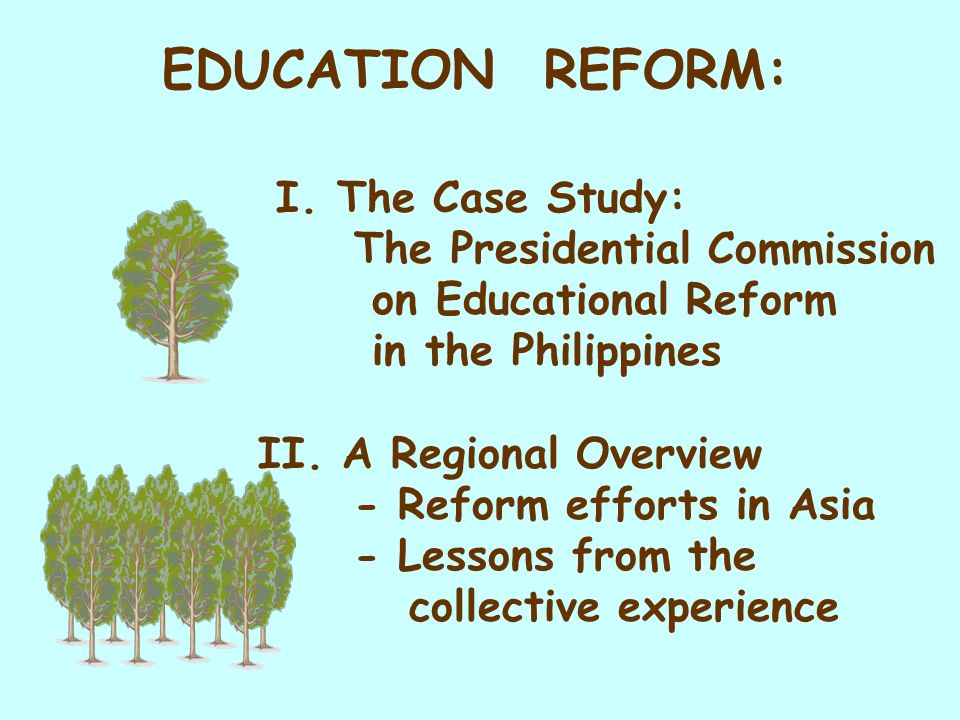 I. The Case Study: The Presidential Commission on Educational Reform in the Philippines II. A Regional Overview - Reform efforts in Asia - Lessons fro