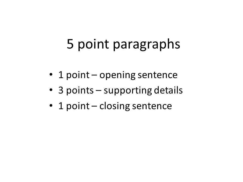 5 point paragraphs 1 point – opening sentence 3 points – supporting details 1 point – closing sentence