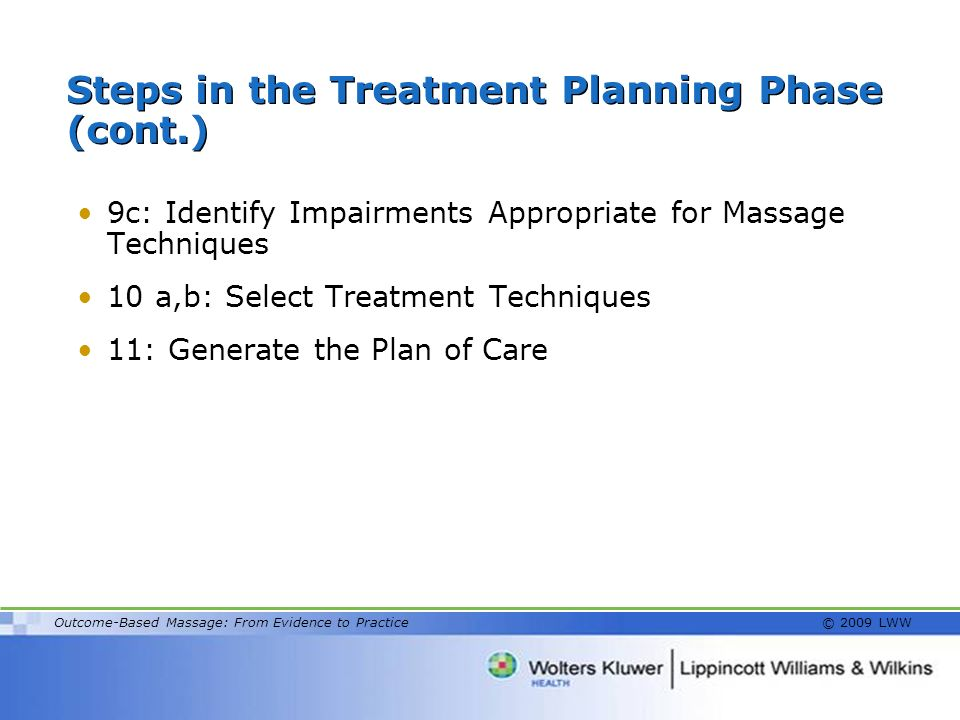 Outcome-Based Massage: From Evidence to Practice © 2009 LWW Steps in the Treatment Planning Phase (cont.) 9c: Identify Impairments Appropriate for Mas