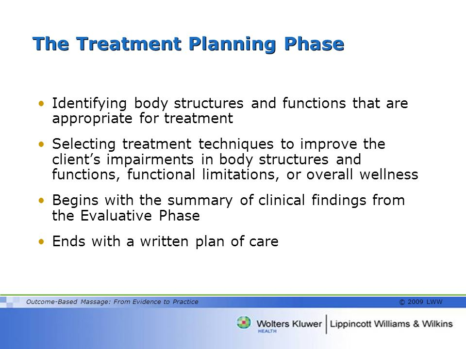 Outcome-Based Massage: From Evidence to Practice © 2009 LWW The Treatment Planning Phase Identifying body structures and functions that are appropriat