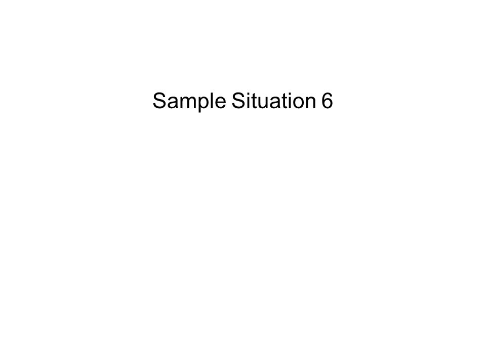 Sample Situation 6