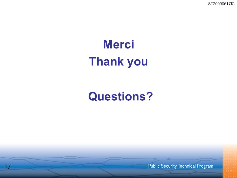 Questions? Merci Thank you ST20090617IC 17