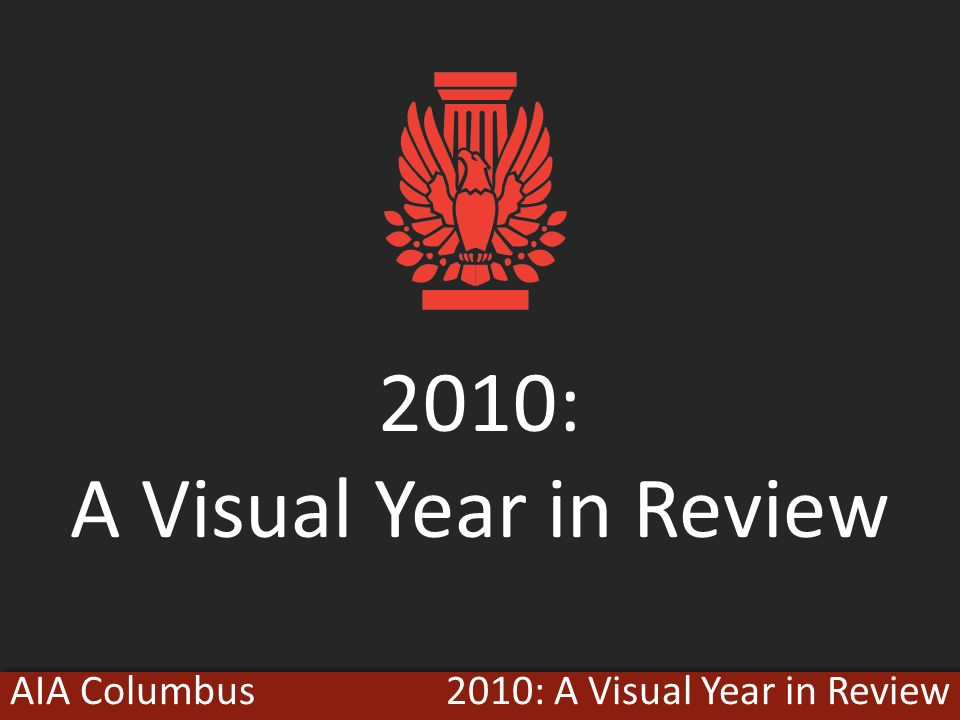2010: A Visual Year in ReviewAIA Columbus 2010: A Visual Year in Review