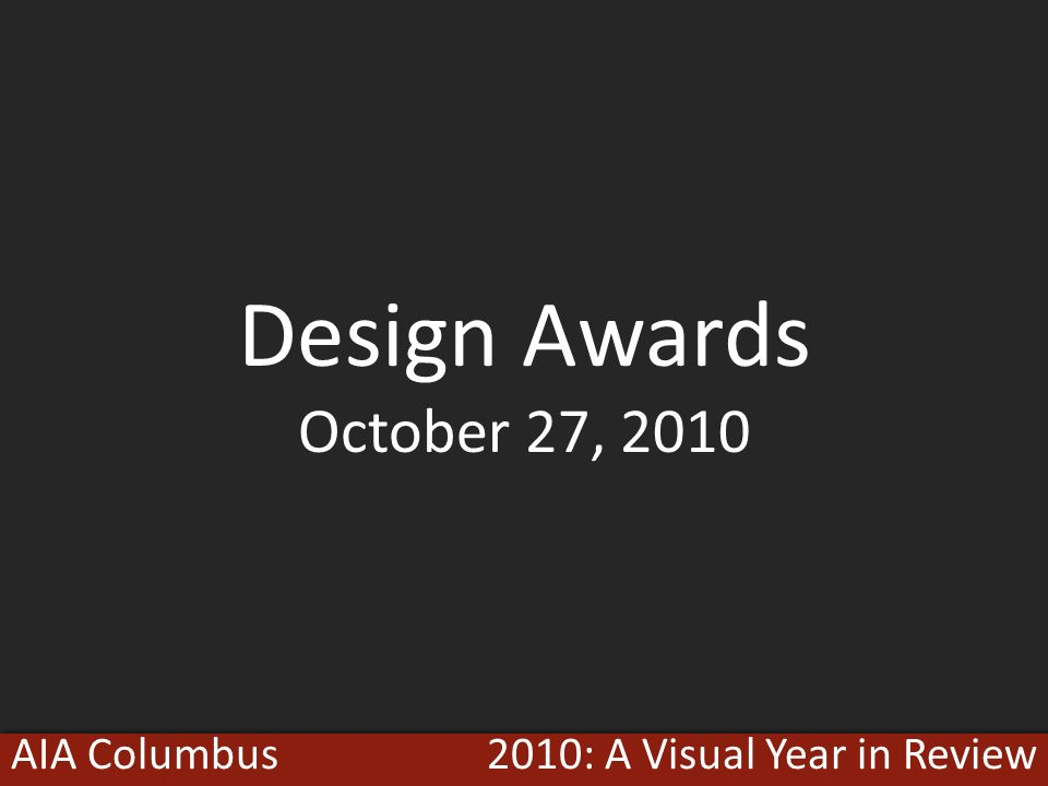 2010: A Visual Year in ReviewAIA Columbus Design Awards October 27, 2010