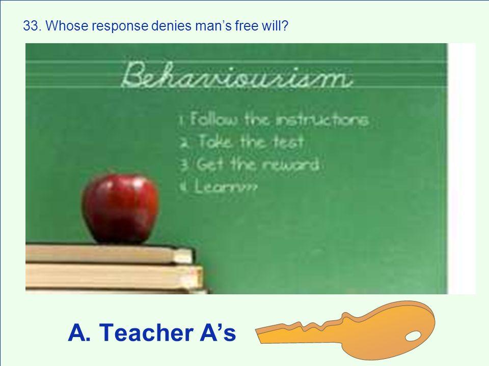 A. Teacher As 33. Whose response denies mans free will?