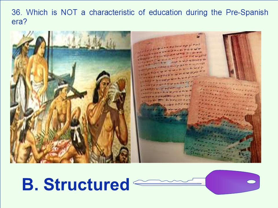 B. Structured 36. Which is NOT a characteristic of education during the Pre-Spanish era?