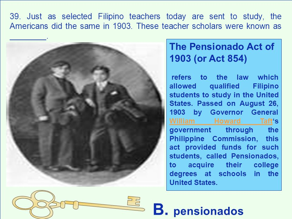 39. Just as selected Filipino teachers today are sent to study, the Americans did the same in 1903. These teacher scholars were known as ________. B.