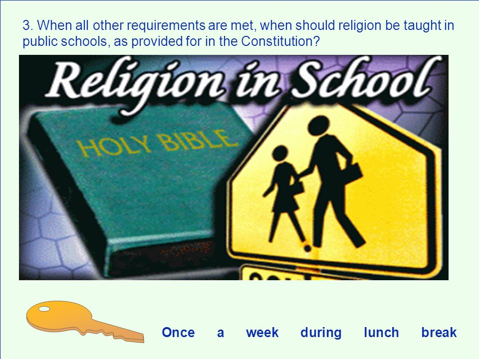 Once a week during lunch break 3. When all other requirements are met, when should religion be taught in public schools, as provided for in the Consti