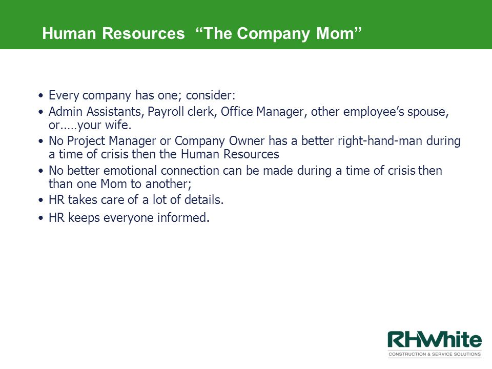 Human Resources The Company Mom Every company has one; consider: Admin Assistants, Payroll clerk, Office Manager, other employees spouse, or..…your wi