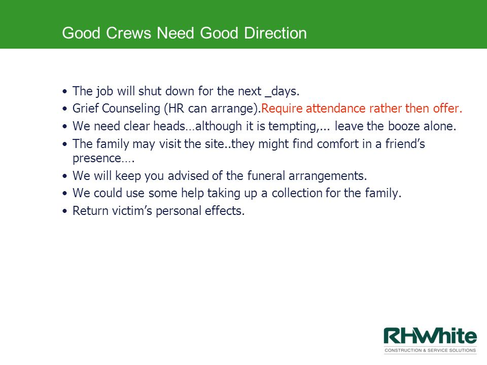 Good Crews Need Good Direction The job will shut down for the next _days. Grief Counseling (HR can arrange).Require attendance rather then offer. We n