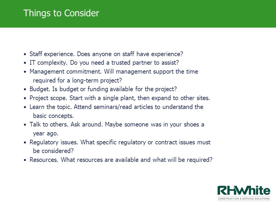 Things to Consider Staff experience. Does anyone on staff have experience? IT complexity. Do you need a trusted partner to assist? Management commitme