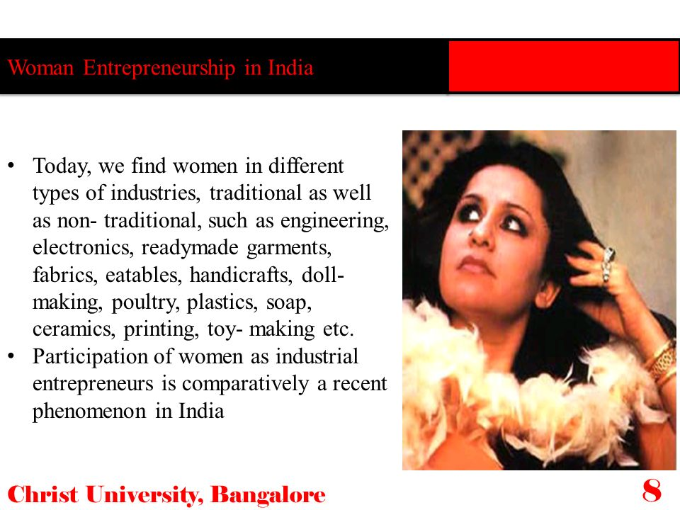 Woman Entrepreneurship in India Christ University, Bangalore 8 Today, we find women in different types of industries, traditional as well as non- trad