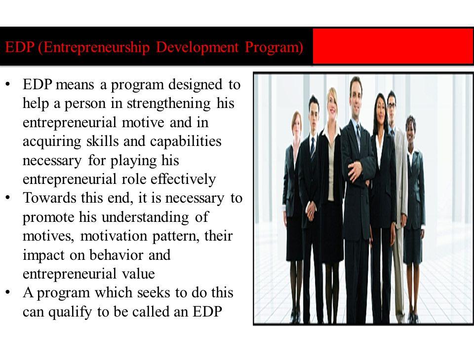 EDP (Entrepreneurship Development Program) EDP means a program designed to help a person in strengthening his entrepreneurial motive and in acquiring