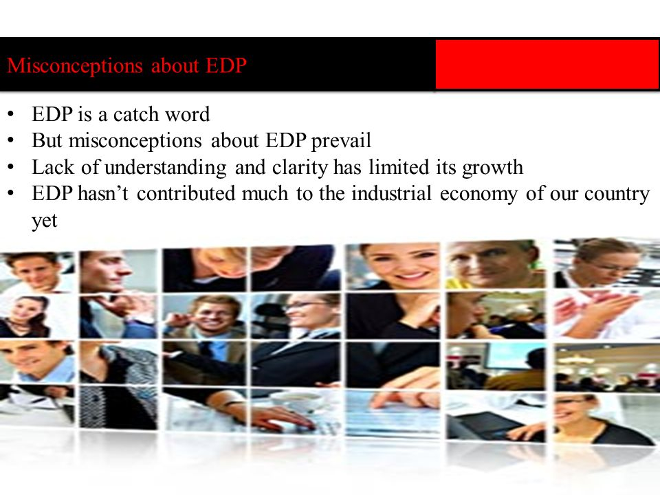 Chandramauli Pathak has listed some of the prevailing common misconceptions about EDP: 1.Join an EDP, all your problems are solved 2.EDP means only training 3.Higher the number, better the EDP 4.EDP success is the sole responsibility of Trainers- Motivators Misconceptions about EDP