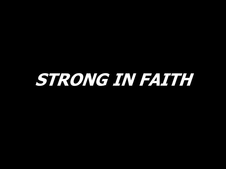 STRONG IN FAITH