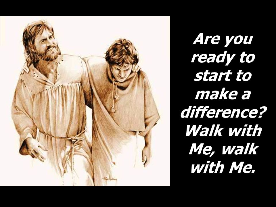Are you ready to start to make a difference? Walk with Me, walk with Me.
