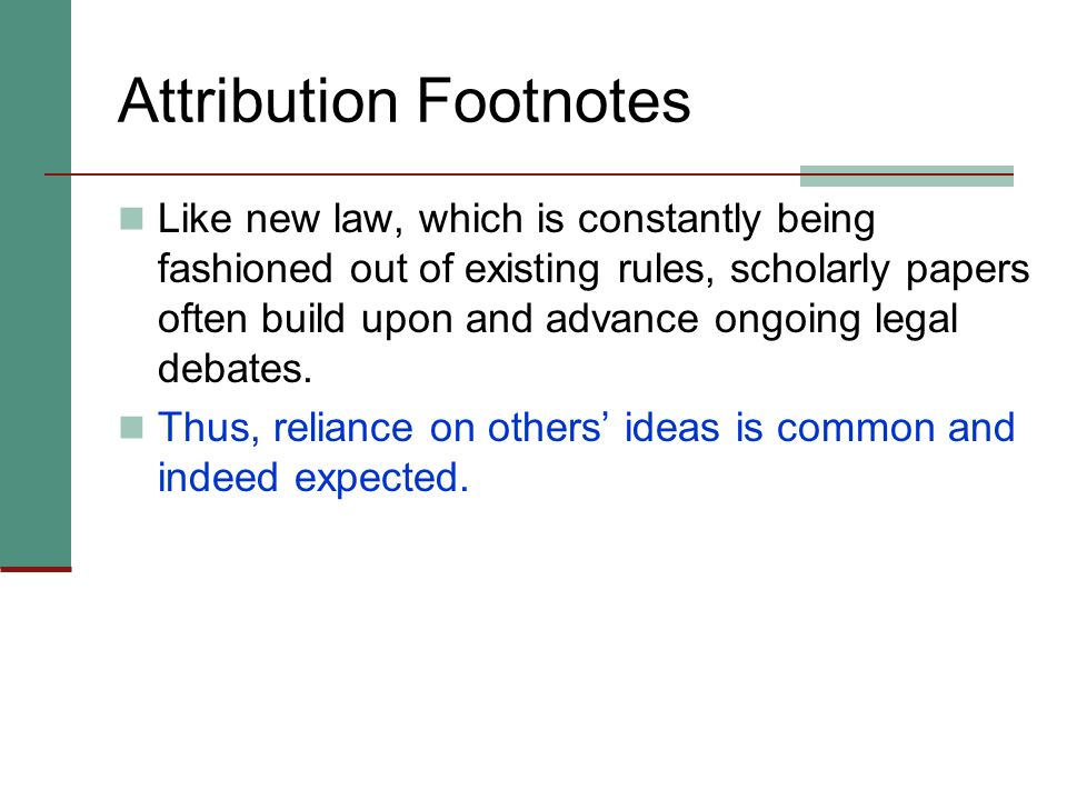 Review: Authority Footnotes Legal scholarship is characterized by extensive documentation. You must include an authority footnote to support virtually