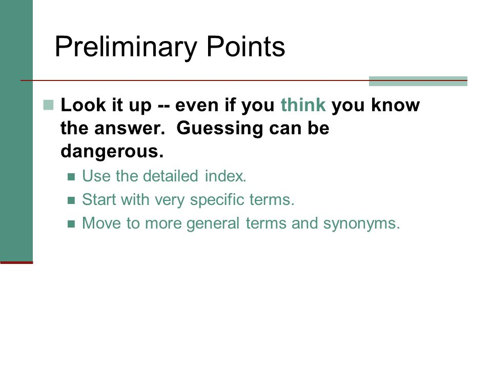 Preliminary Points Look it up -- even if you think you know the answer.