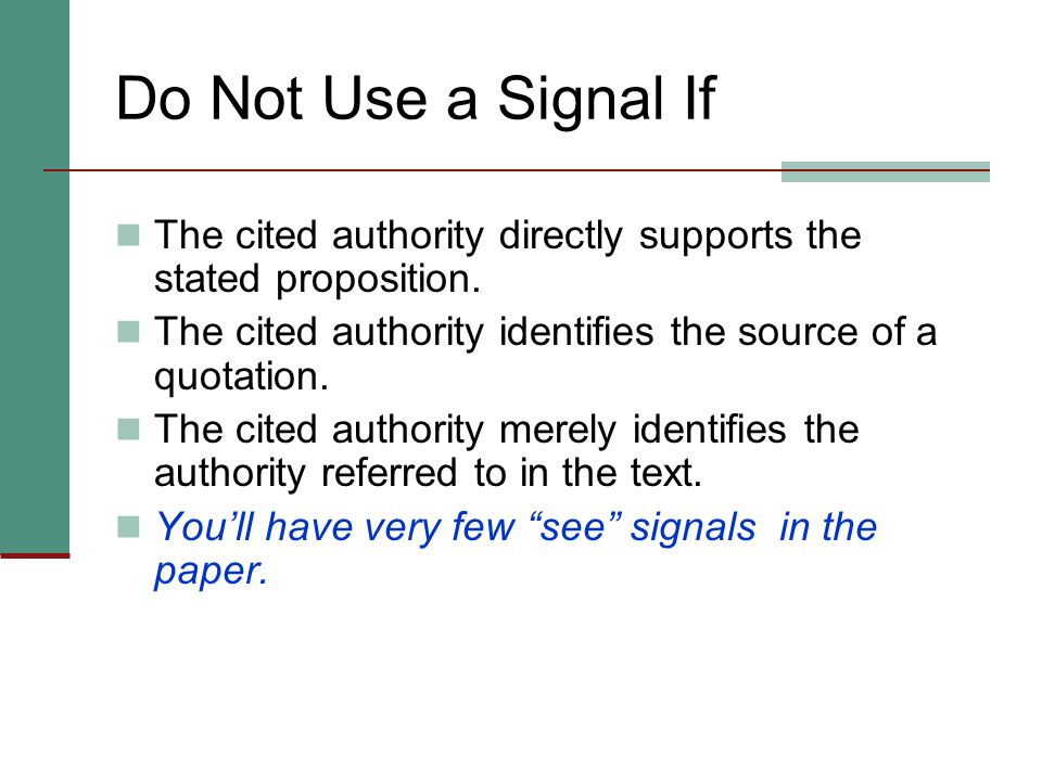 Introductory Signals: Rule 44 Signals indicate the purpose for which an authority is cited. Signals indicate the degree of support or contradiction th