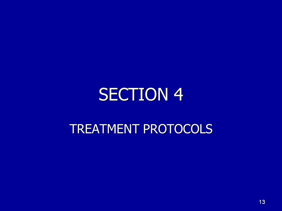 SECTION 4 TREATMENT PROTOCOLS 13