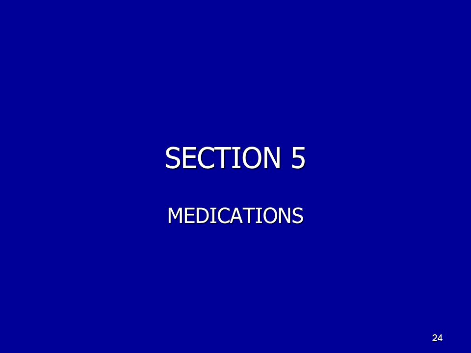 SECTION 5 MEDICATIONS 24