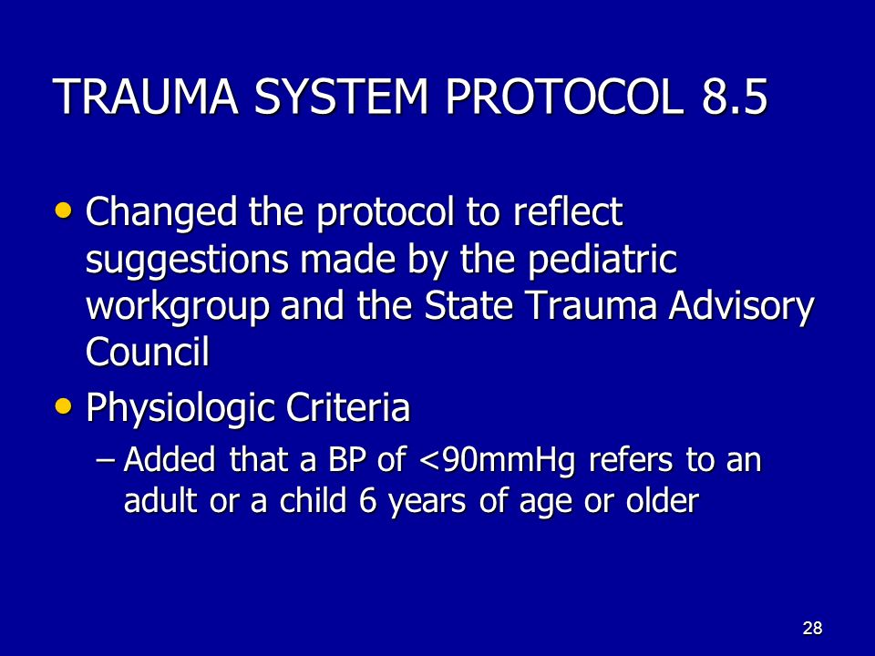 TRAUMA SYSTEM PROTOCOL 8.5 Changed the protocol to reflect suggestions made by the pediatric workgroup and the State Trauma Advisory Council Changed t
