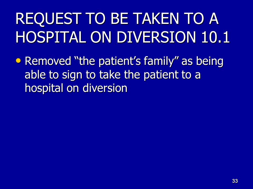 REQUEST TO BE TAKEN TO A HOSPITAL ON DIVERSION 10.1 Removed the patients family as being able to sign to take the patient to a hospital on diversion R