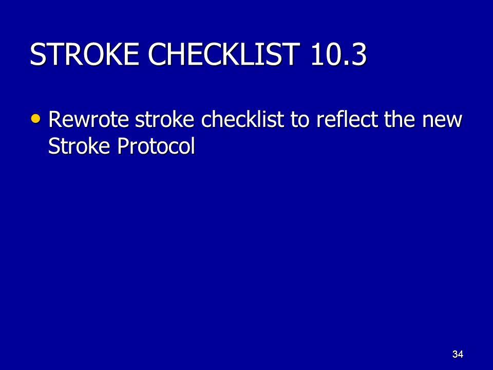 STROKE CHECKLIST 10.3 Rewrote stroke checklist to reflect the new Stroke Protocol Rewrote stroke checklist to reflect the new Stroke Protocol 34