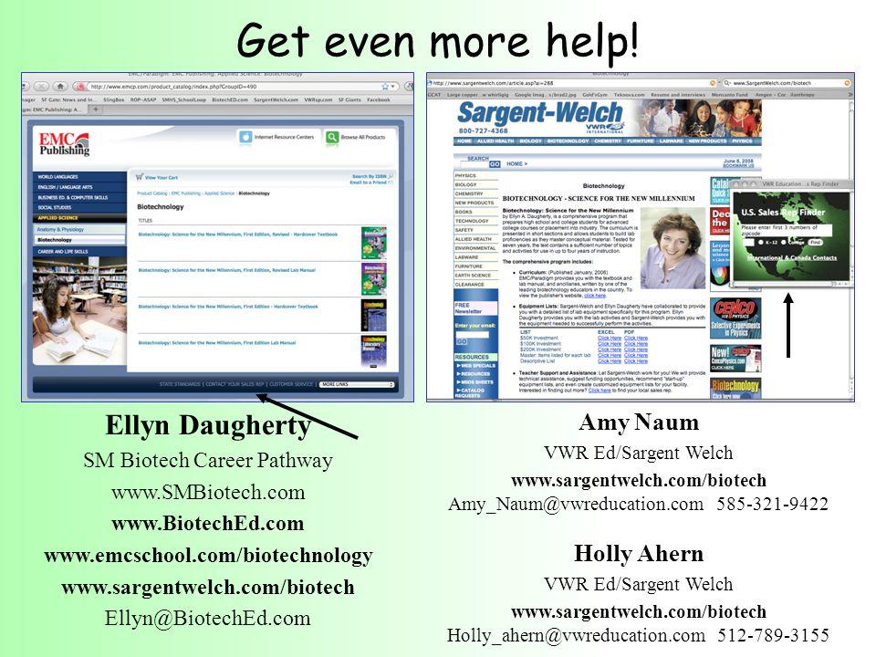 Get even more help! Ellyn Daugherty SM Biotech Career Pathway www.SMBiotech.com www.BiotechEd.com www.emcschool.com/biotechnology www.sargentwelch.com