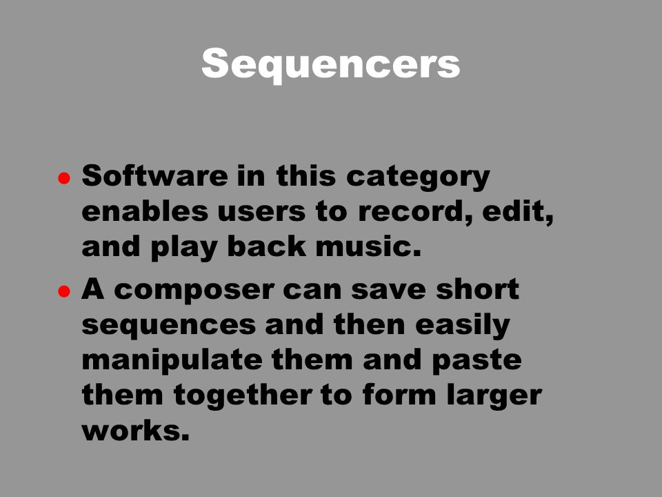 Sequencers l Software in this category enables users to record, edit, and play back music.