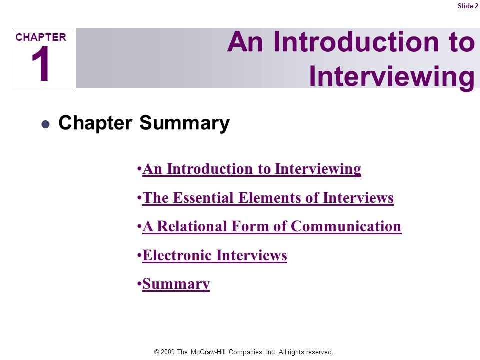 © 2009 The McGraw-Hill Companies, Inc. All rights reserved. An Introduction to Interviewing Slide 2 1 CHAPTER Chapter Summary An Introduction to Inter