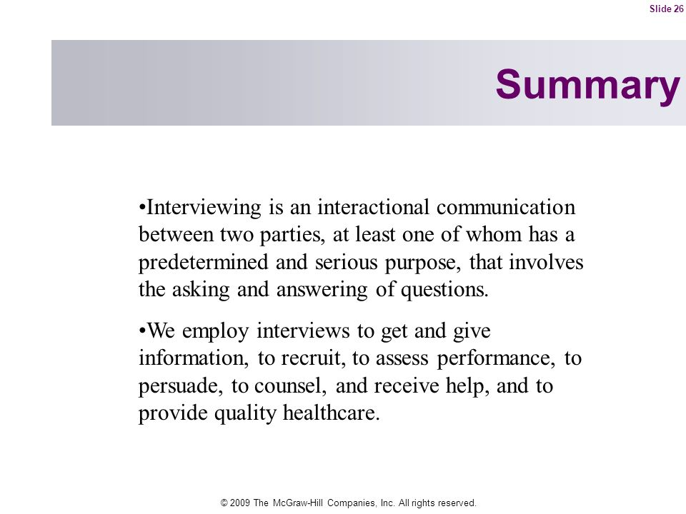 © 2009 The McGraw-Hill Companies, Inc. All rights reserved. Summary Interviewing is an interactional communication between two parties, at least one o