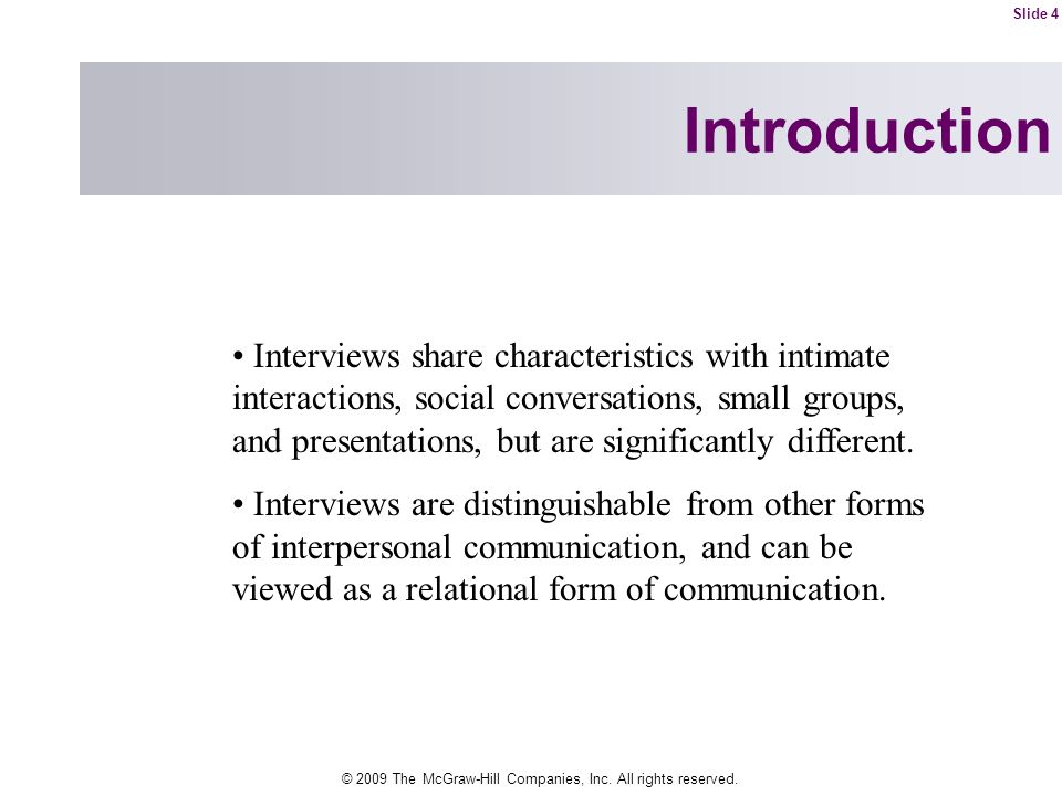 © 2009 The McGraw-Hill Companies, Inc. All rights reserved. Introduction Interviews share characteristics with intimate interactions, social conversat
