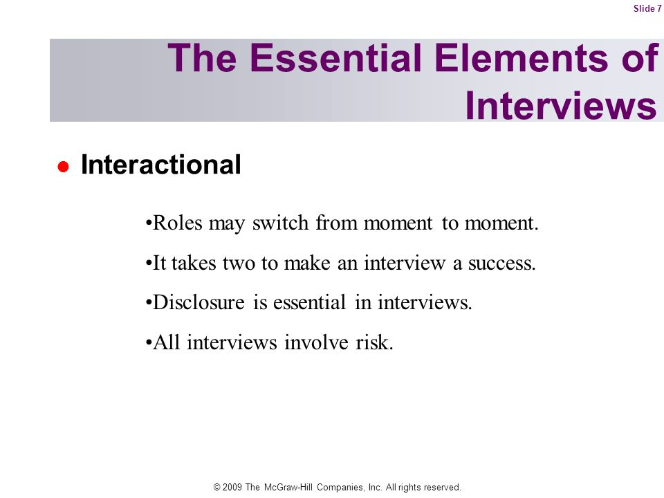 © 2009 The McGraw-Hill Companies, Inc. All rights reserved. Interactional The Essential Elements of Interviews Roles may switch from moment to moment.