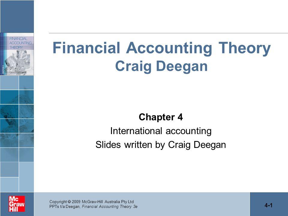 4-1 Copyright 2009 McGraw-Hill Australia Pty Ltd PPTs t/a Deegan, Financial Accounting Theory 3e Financial Accounting Theory Craig Deegan Chapter 4 In