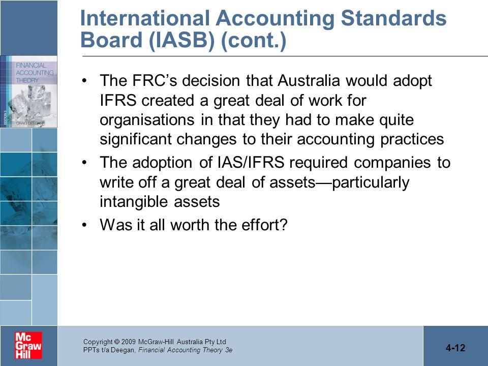 4-12 Copyright 2009 McGraw-Hill Australia Pty Ltd PPTs t/a Deegan, Financial Accounting Theory 3e International Accounting Standards Board (IASB) (con