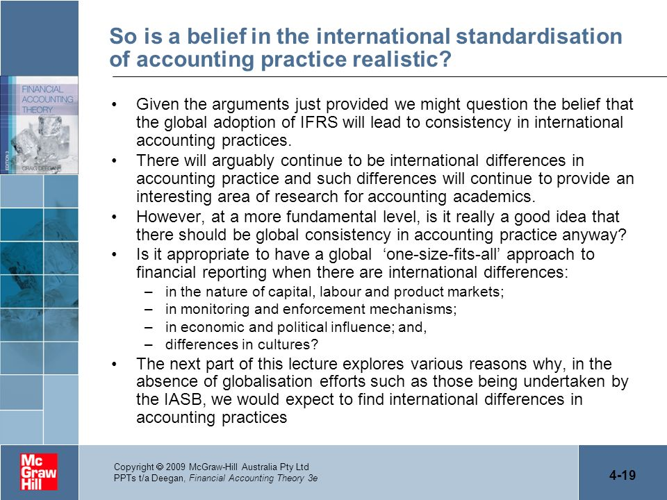 4-19 Copyright 2009 McGraw-Hill Australia Pty Ltd PPTs t/a Deegan, Financial Accounting Theory 3e So is a belief in the international standardisation