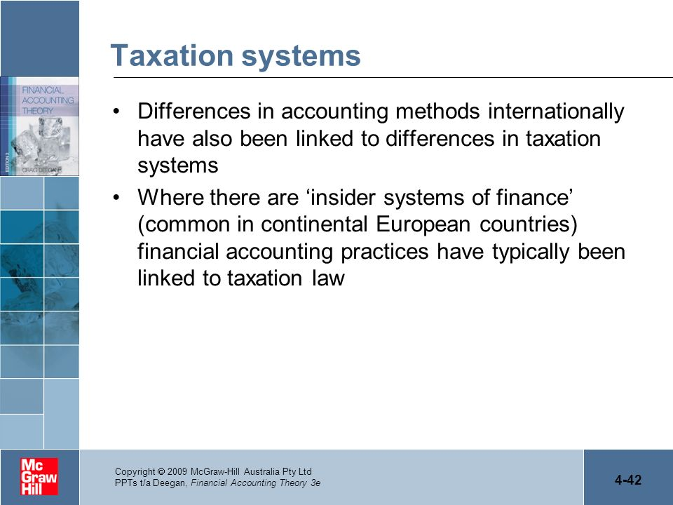 4-42 Copyright 2009 McGraw-Hill Australia Pty Ltd PPTs t/a Deegan, Financial Accounting Theory 3e Taxation systems Differences in accounting methods i