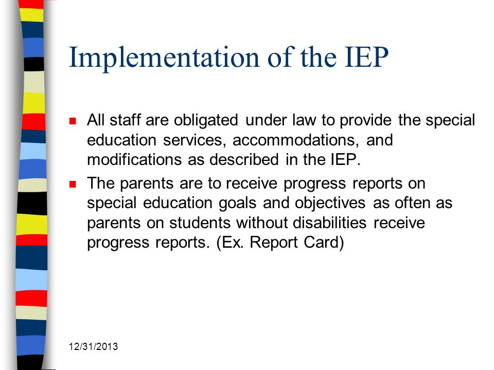 12/31/2013 Implementation of the IEP n All staff are obligated under law to provide the special education services, accommodations, and modifications