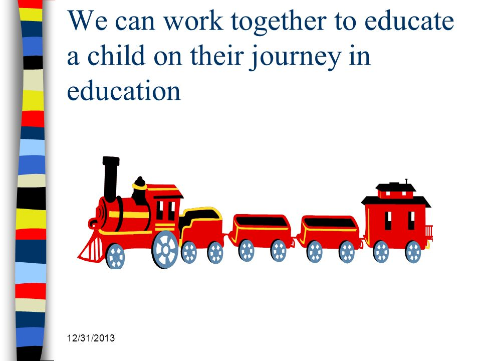 12/31/2013 We can work together to educate a child on their journey in education