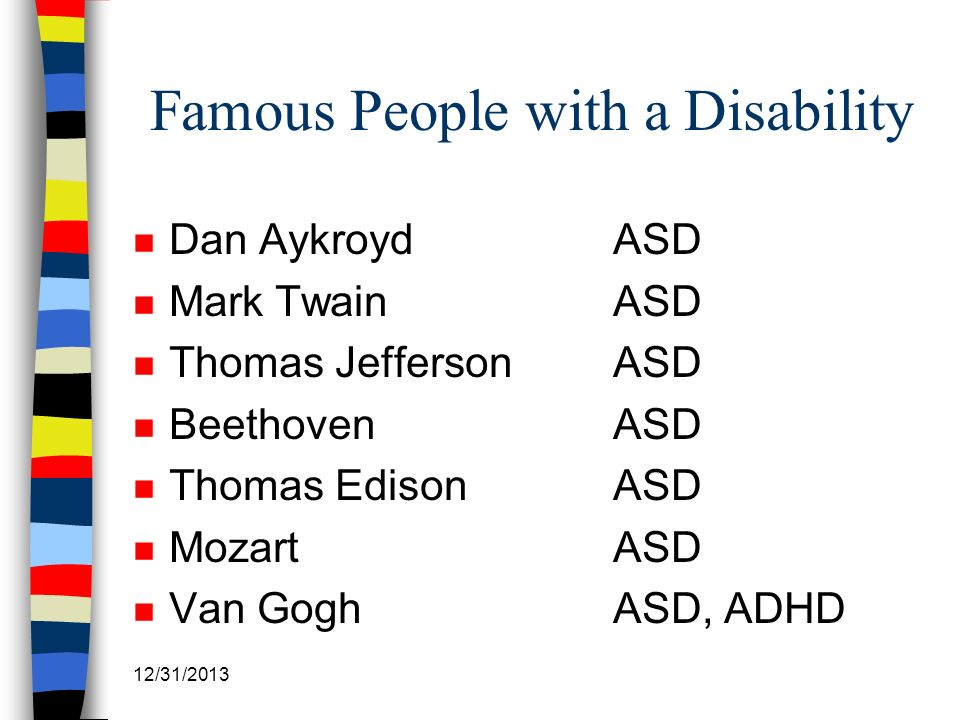 Famous People with a Disability n Dan AykroydASD n Mark TwainASD n Thomas JeffersonASD n Beethoven ASD n Thomas EdisonASD n MozartASD n Van Gogh ASD,