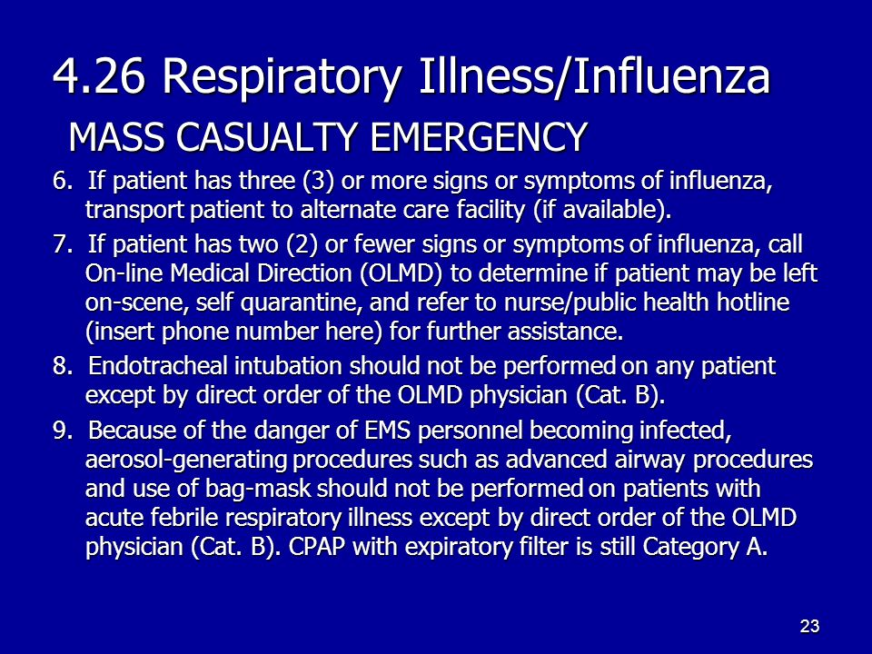 4.26 Respiratory Illness/Influenza MASS CASUALTY EMERGENCY 6. If patient has three (3) or more signs or symptoms of influenza, transport patient to al