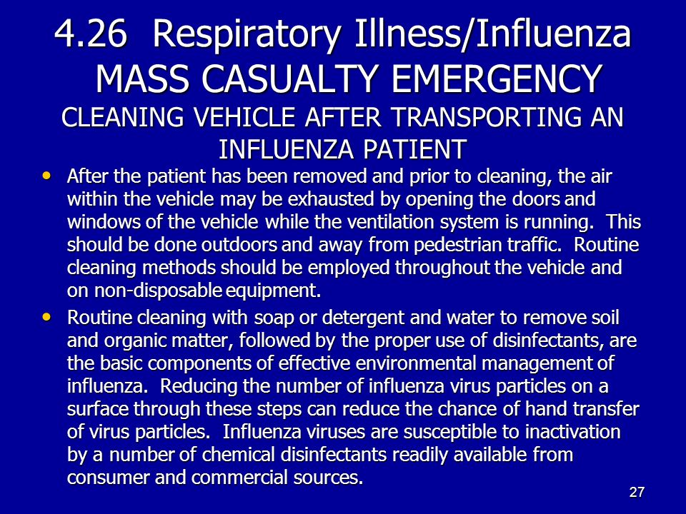 4.26 Respiratory Illness/Influenza MASS CASUALTY EMERGENCY CLEANING VEHICLE AFTER TRANSPORTING AN INFLUENZA PATIENT After the patient has been removed