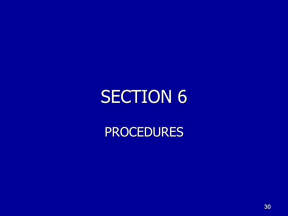SECTION 6 PROCEDURES 30