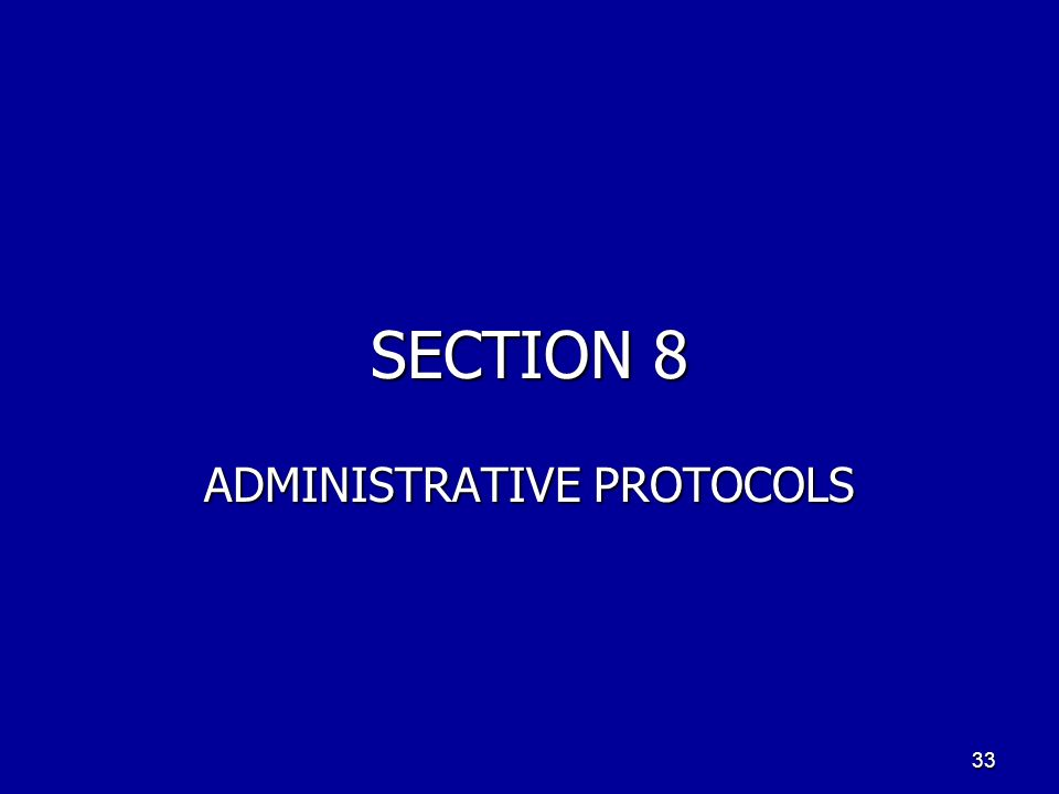 SECTION 8 ADMINISTRATIVE PROTOCOLS 33