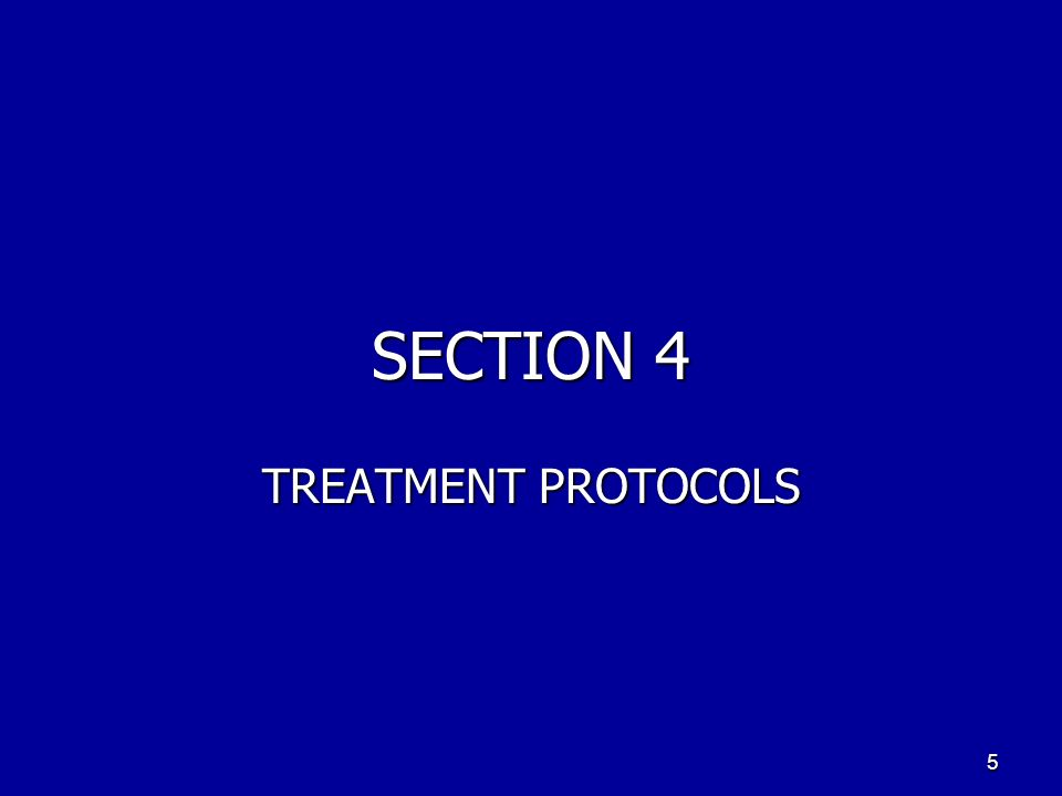 SECTION 4 TREATMENT PROTOCOLS 5