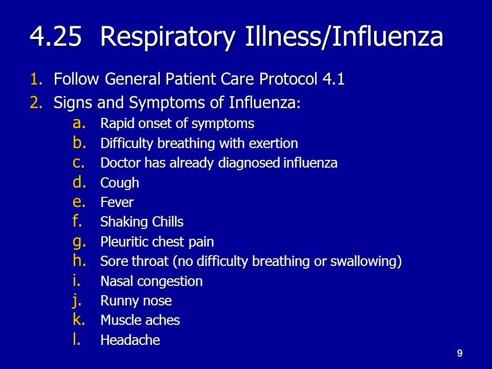 4.25 Respiratory Illness/Influenza 3.Be sure you are using appropriate standard precautions A.
